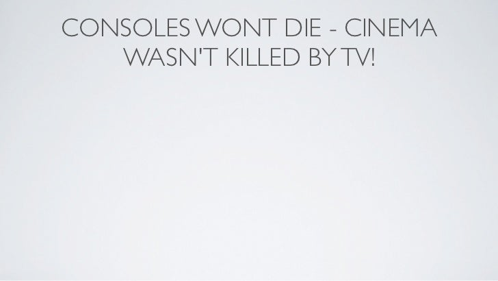 CONSOLES WONT DIE - CINEMA   WASNT KILLED BY TV!