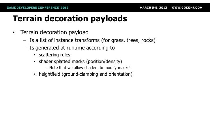 Terrain decoration payloads• Terrain decoration payload   – Is a list of instance transforms (for grass, trees, rocks)   –...