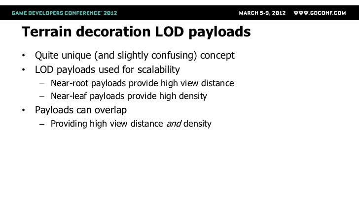 Terrain decoration LOD payloads• Quite unique (and slightly confusing) concept• LOD payloads used for scalability   – Near...