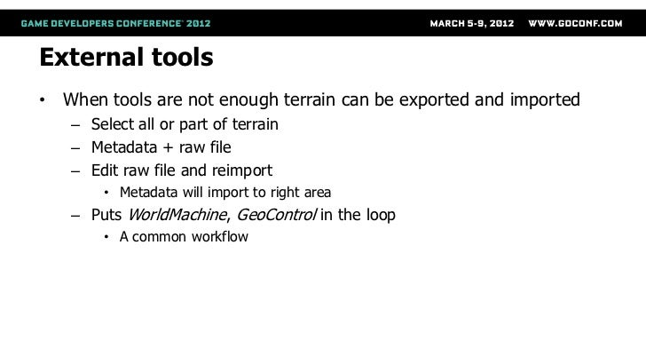 External tools• When tools are not enough terrain can be exported and imported   – Select all or part of terrain   – Metad...