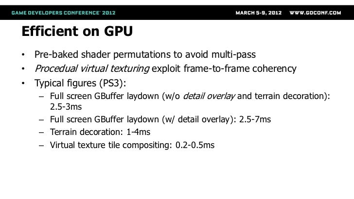 Efficient on GPU• Pre-baked shader permutations to avoid multi-pass• Procedual virtual texturing exploit frame-to-frame co...