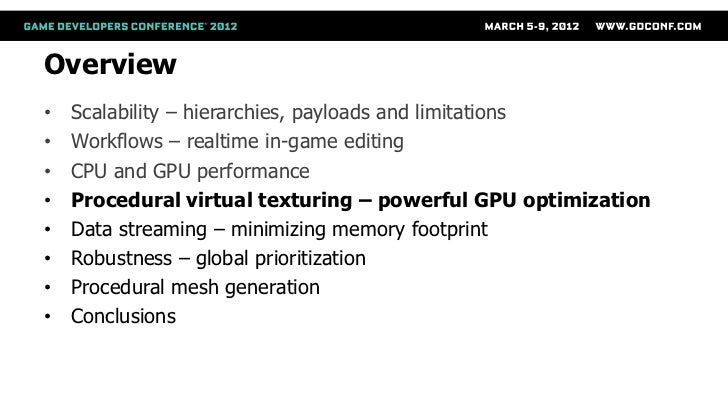Overview•   Scalability – hierarchies, payloads and limitations•   Workflows – realtime in-game editing•   CPU and GPU per...