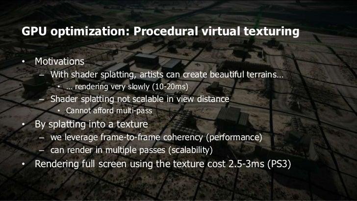 GPU optimization: Procedural virtual texturing• Motivations    – With shader splatting, artists can create beautiful terra...