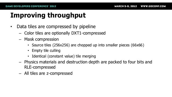 Improving throughput• Data tiles are compressed by pipeline   – Color tiles are optionally DXT1-compressed   – Mask compre...