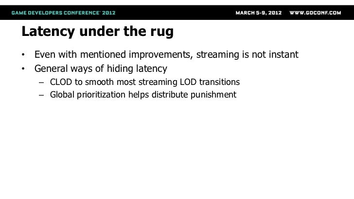 Latency under the rug• Even with mentioned improvements, streaming is not instant• General ways of hiding latency   – CLOD...