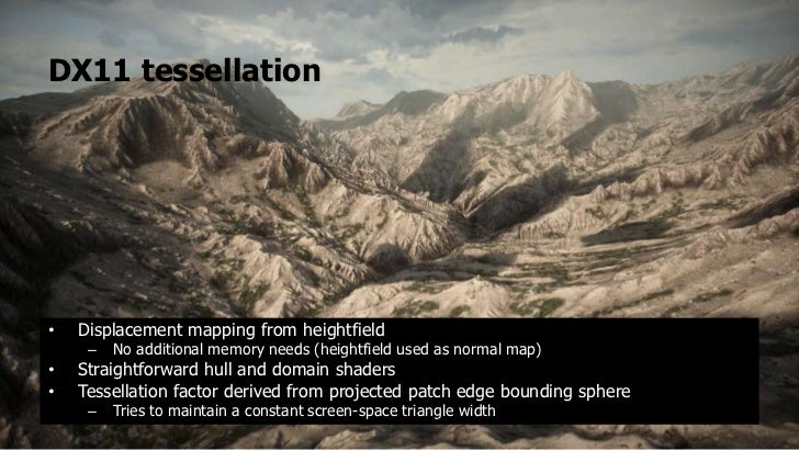 DX11 tessellation•   Displacement mapping from heightfield     –   No additional memory needs (heightfield used as normal ...