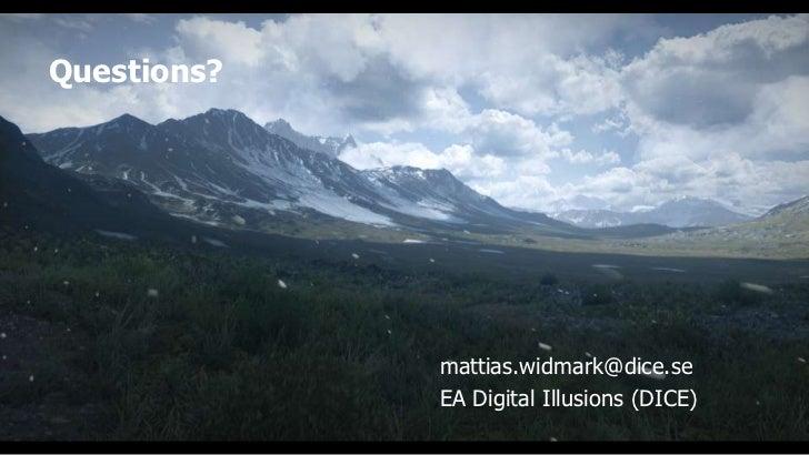 Questions?             mattias.widmark@dice.se             EA Digital Illusions (DICE)
