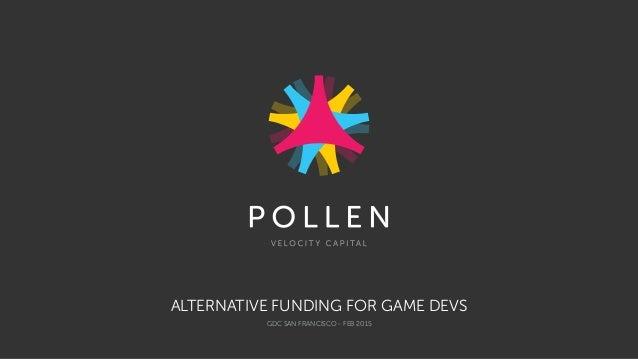 ALTERNATIVE FUNDING FOR GAME DEVS GDC SAN FRANCISCO - FEB 2015