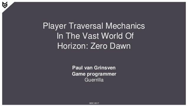 Player Traversal Mechanics In The Vast World Of Horizon: Zero Dawn Paul van Grinsven Game programmer Guerrilla GDC 2017