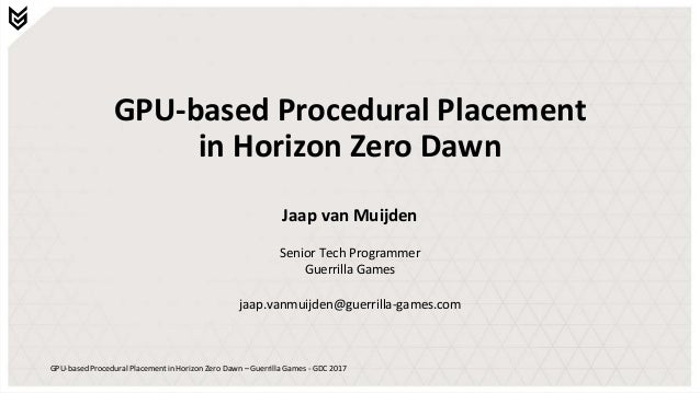 GPU-based Procedural Placement in Horizon Zero Dawn – Guerrilla Games - GDC 2017 GPU-based Procedural Placement in Horizon...