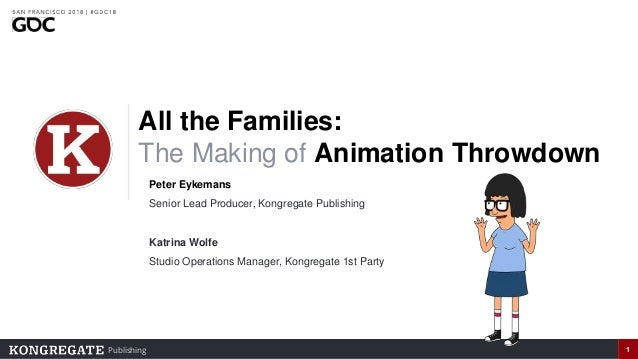 Publishing 1 All the Families: The Making of Animation Throwdown Peter Eykemans Senior Lead Producer, Kongregate Publishin...