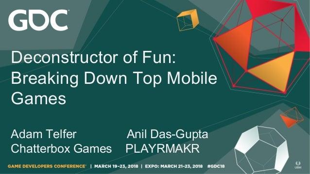 Deconstructor of Fun: Breaking Down Top Mobile Games Adam Telfer Anil Das-Gupta Chatterbox Games PLAYRMAKR