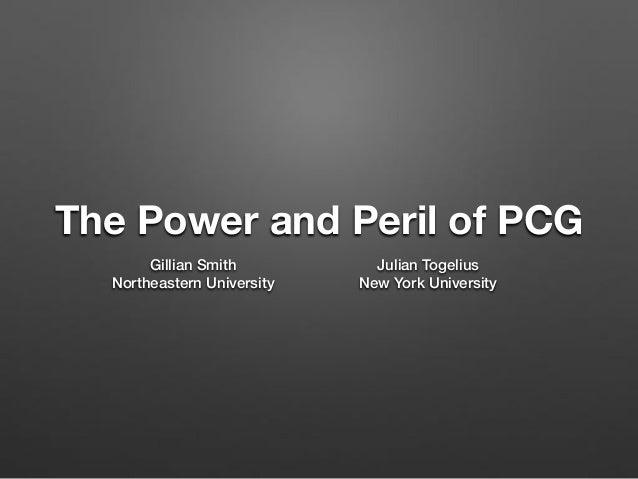 The Power and Peril of PCG Gillian Smith Northeastern University Julian Togelius New York University