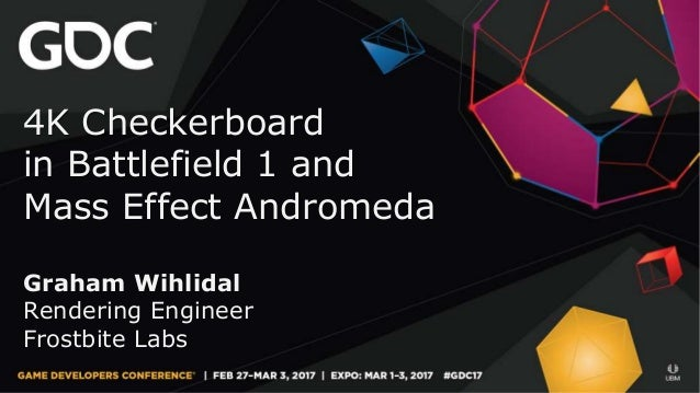 4K Checkerboard in Battlefield 1 and Mass Effect Andromeda Graham Wihlidal Rendering Engineer Frostbite Labs