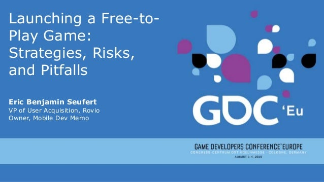 Launching a Free-to- Play Game: Strategies, Risks, and Pitfalls Eric Benjamin Seufert VP of User Acquisition, Rovio Owner,...