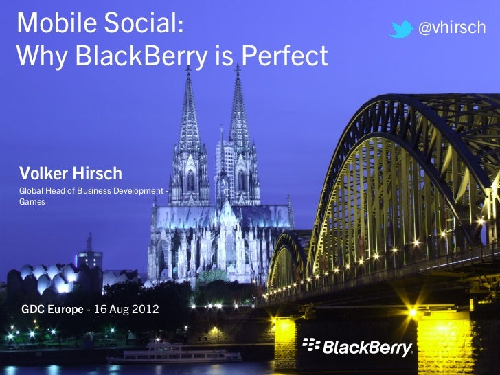 Mobile Social:                          @vhirschWhy BlackBerry is PerfectVolker HirschGlobal Head of Business Development ...