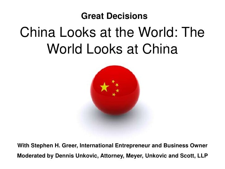 Great Decisions  China Looks at the World: The     World Looks at China     With Stephen H. Greer, International Entrepren...