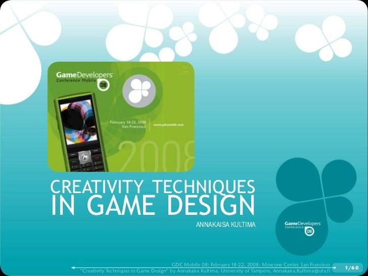 Creativity teChniques in game design                                       AnnAkAisA kultimA                              ...