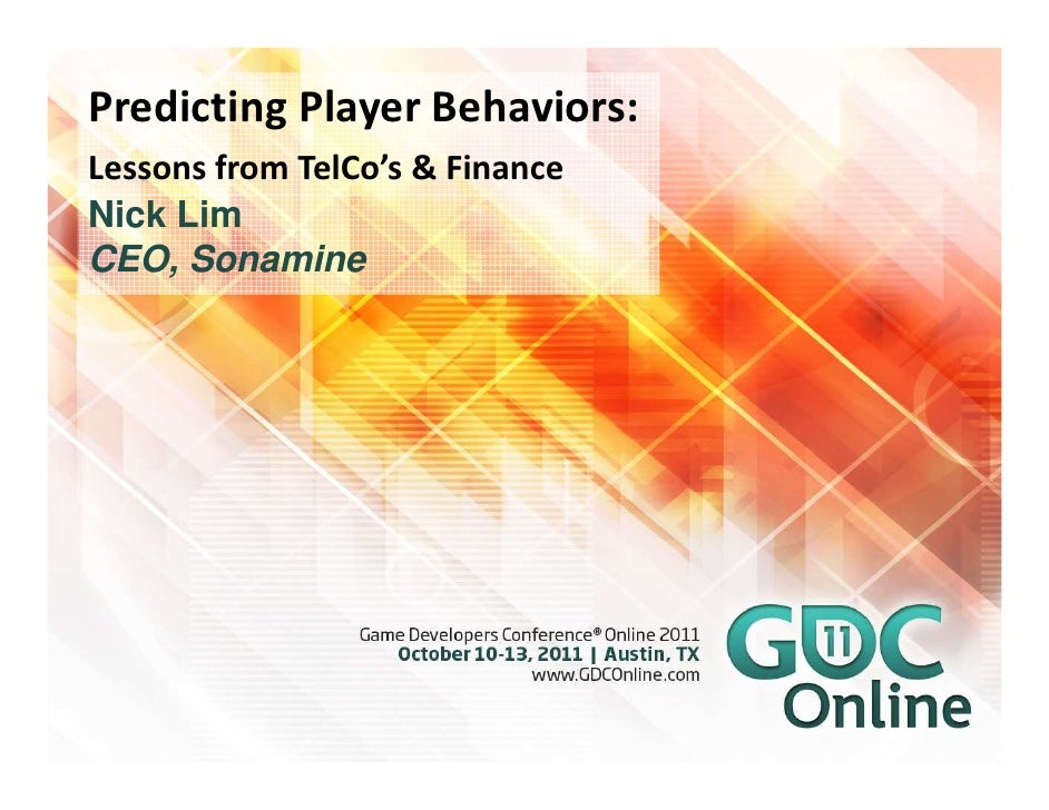 Predicting Player Behaviors:Lessons from TelCo's & FinanceNick LimCEO, Sonamine