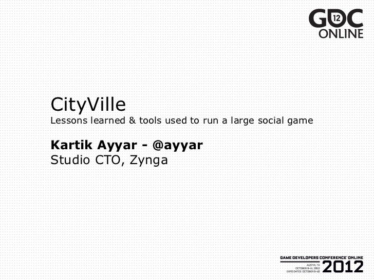 CityVilleLessons learned & tools used to run a large social gameKartik Ayyar - @ayyarStudio CTO, Zynga