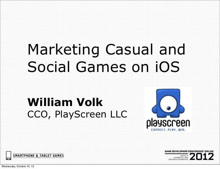 Marketing Casual and                   Social Games on iOS                   William Volk                   CCO, PlayScree...