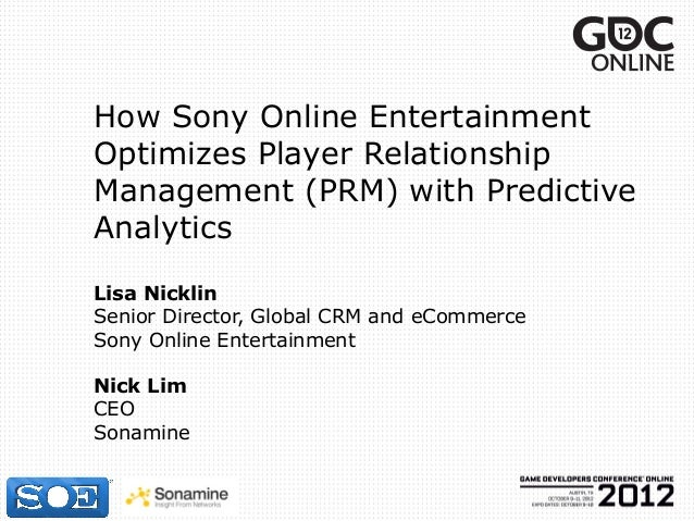 How Sony Online EntertainmentOptimizes Player RelationshipManagement (PRM) with PredictiveAnalyticsLisa NicklinSenior Dire...