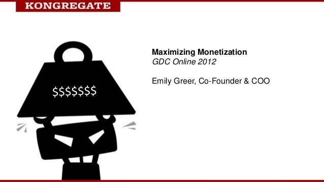 Maximizing MonetizationGDC Online 2012Emily Greer, Co-Founder & COO