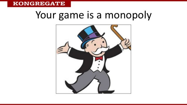 Your game is a monopoly