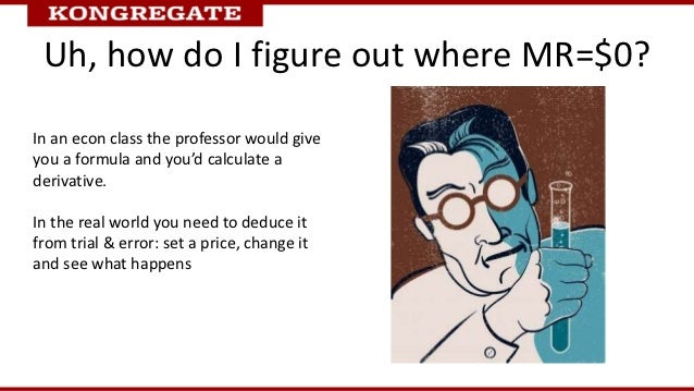 Uh, how do I figure out where MR=$0?In an econ class the professor would giveyou a formula and you'd calculate aderivative...
