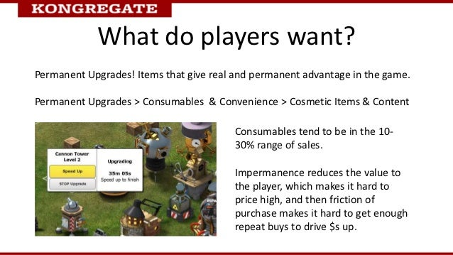 What do players want?Permanent Upgrades! Items that give real and permanent advantage in the game.Permanent Upgrades > Con...