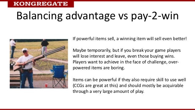 Balancing advantage vs pay-2-win           If powerful items sell, a winning item will sell even better!           Maybe t...