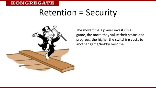 Retention = Security         The more time a player invests in a         game, the more they value their status and       ...