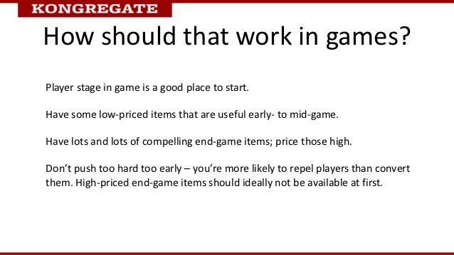 How should that work in games?Player stage in game is a good place to start.Have some low-priced items that are useful ear...