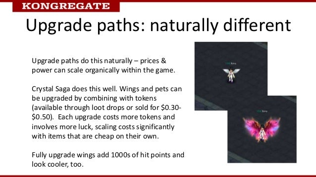 Upgrade paths: naturally differentUpgrade paths do this naturally – prices &power can scale organically within the game.Cr...