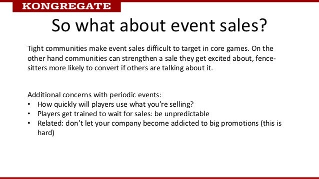 So what about event sales?Tight communities make event sales difficult to target in core games. On theother hand communiti...