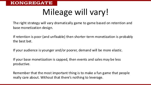 Mileage will vary!The right strategy will vary dramatically game to game based on retention andbase monetization design.If...