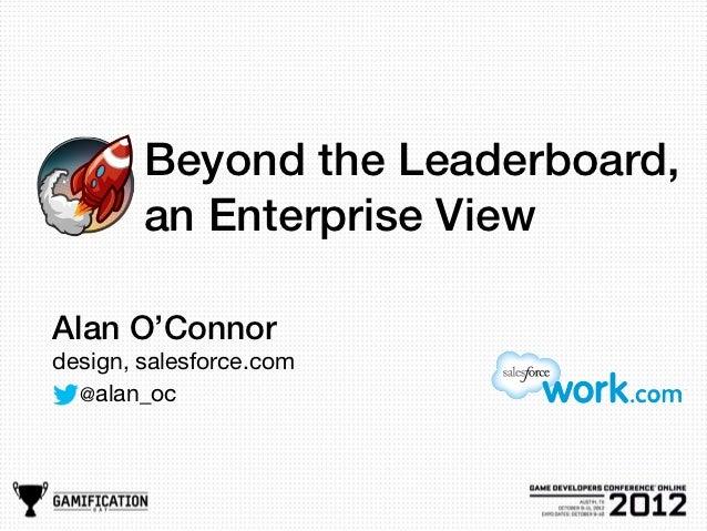 Beyond the Leaderboard,        an Enterprise ViewAlan O'Connordesign, salesforce.com  @alan_oc