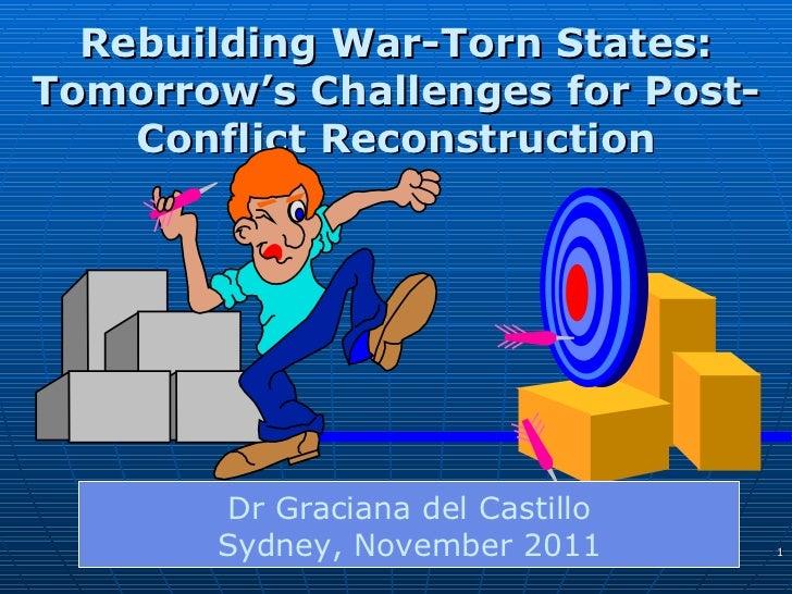 Rebuilding War-Torn States: Tomorrow's Challenges for Post-Conflict Reconstruction Dr Graciana del Castillo Sydney, Novemb...