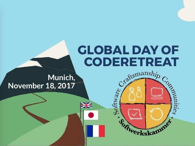 GLOBAL DAY OF CODERETREAT Munich, November 18, 2017