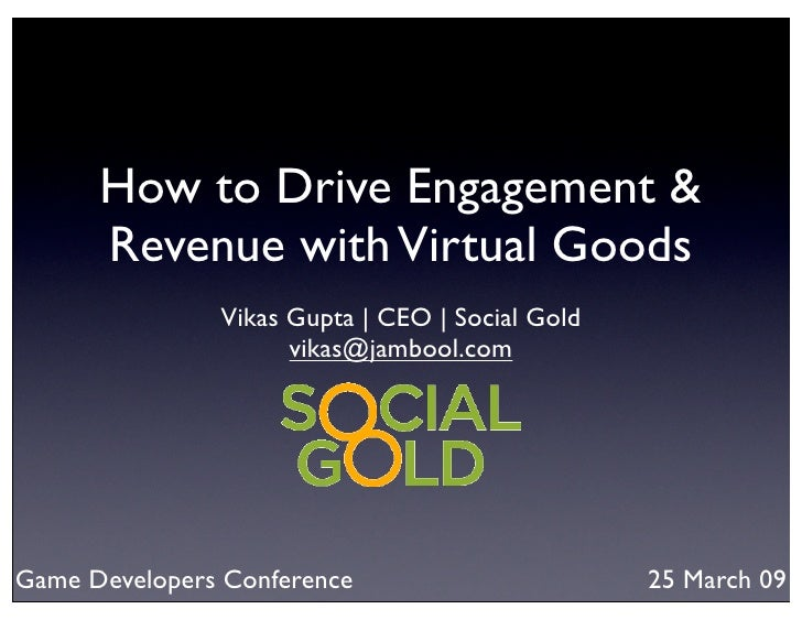 How to Drive Engagement &       Revenue with Virtual Goods                Vikas Gupta | CEO | Social Gold                 ...