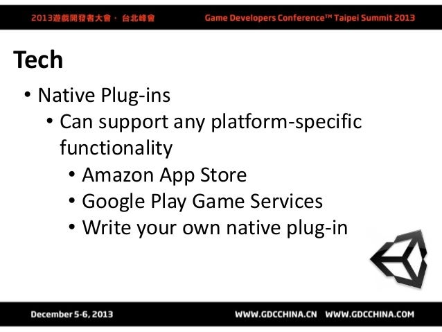 Platform Specific Code • Only spent a few days of re-factoring • Swapped out iOS plug-ins for Android  • Runtime platform ...