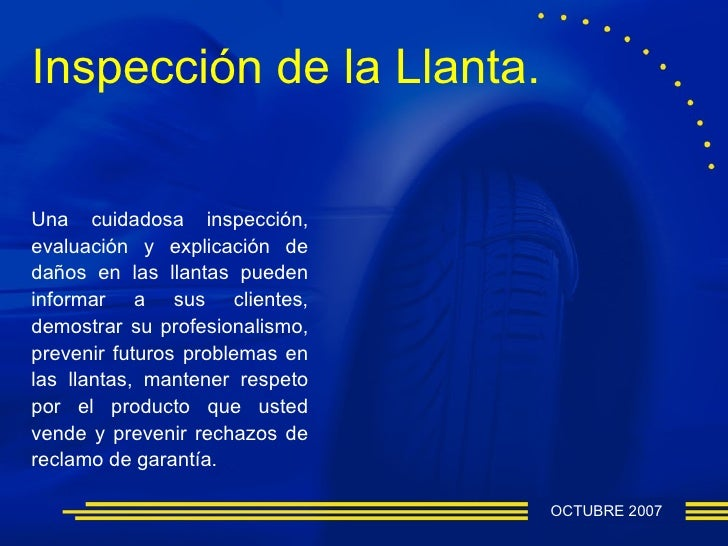 Inspección de la Llanta.Una cuidadosa inspección,evaluación y explicación dedaños en las llantas puedeninformar a sus clie...