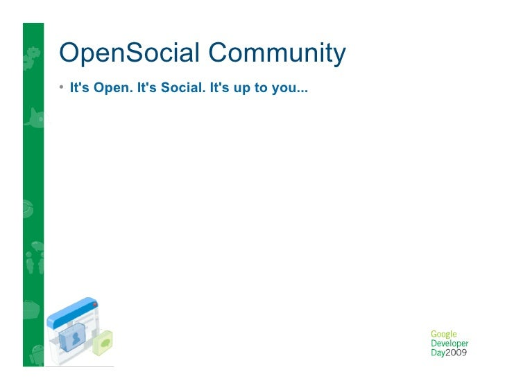 Current version 0.8.1 •Latest evolution of OpenSocial as defined by the OpenSocial development community     •Updated Ja...