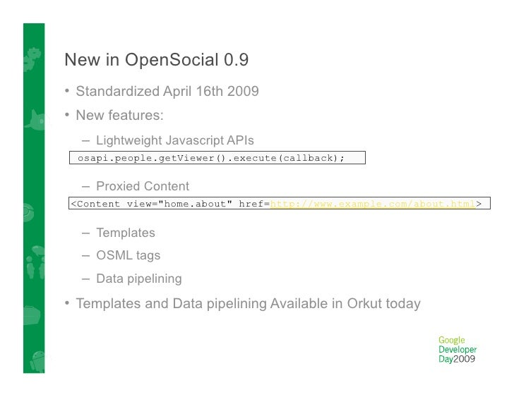 OpenSocial Community Resources  • OpenSocial SNS: www.opensocial.org    • Documentation: wiki.opensocial.org       – Co...