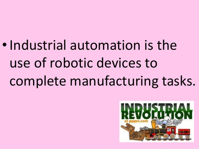 •Industrial automation is the use of robotic devices to complete manufacturing tasks.