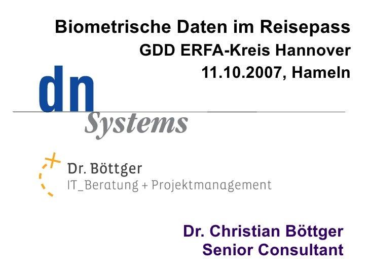 Biometrische Daten im Reisepass         GDD ERFA-Kreis Hannover               11.10.2007, Hameln                  Dr. Chri...