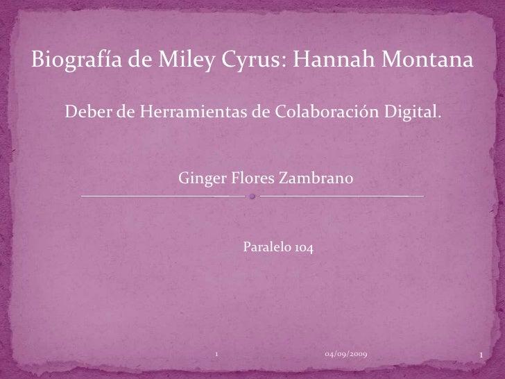Biografía de Miley Cyrus: Hannah Montana<br />Deber de Herramientas de Colaboración Digital.<br />Ginger Flores Zambrano<b...
