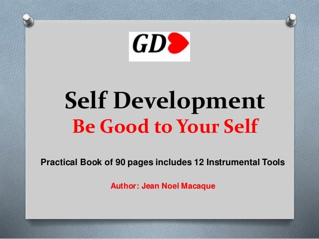 Self Development Be Good to Your Self Practical Book of 90 pages includes 12 Instrumental Tools Author: Jean Noel Macaque
