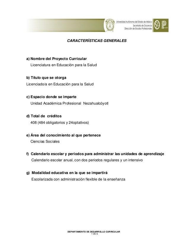 CARACTERÍSTICAS GENERALESa) Nombre del Proyecto Curricular  Licenciatura en Educación para la Saludb) Título que se otorga...