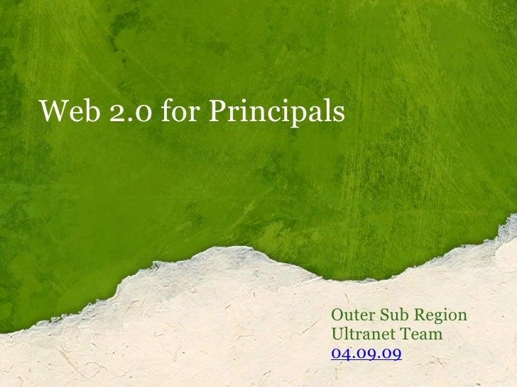 Web 2.0 for Principals Outer Sub Region Ultranet Team 04.09.09
